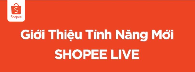 Tính năng shopee live - hỗ trợ livestream bán hàng trên Shopee