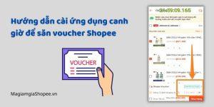 Hướng dẫn cài ứng dụng canh giờ để săn voucher Shopee