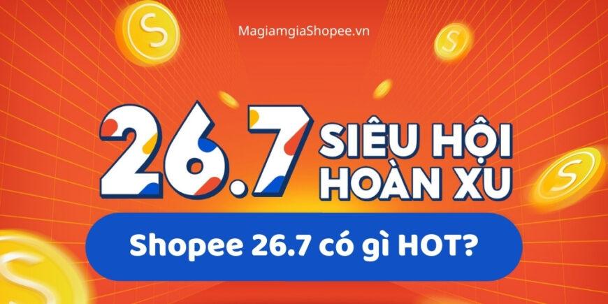 Shopee 26.7 có gì HOT