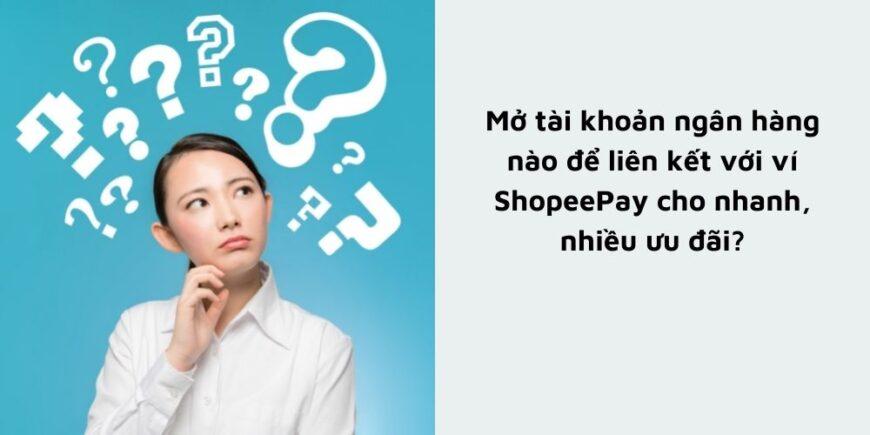 mở tài khoản ngân hàng nào để liên kết với ShopeePay