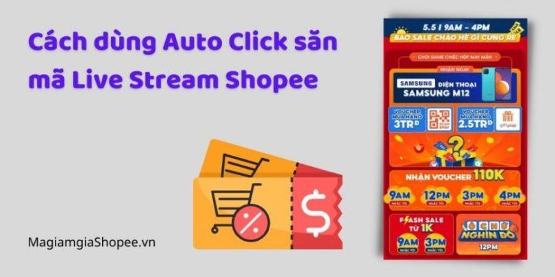 Cách dùng Auto Click săn mã Live Stream Shopee